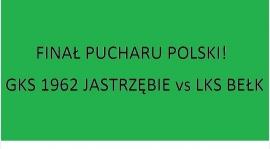 FINAŁ PUCHARU POLSKI! Środa 16:30 - GKS 1962 Jastrzębie vs LKS Bełk!