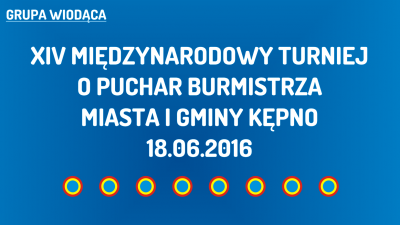 (W) XIV Międzynarodowy Turniej o Puchar Burmistrza Miasta i Gminy Kępno (18.06.2016)