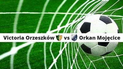 IV kolejka rozgrywek: Victoria Orzeszków vs Orkan Mojęcice