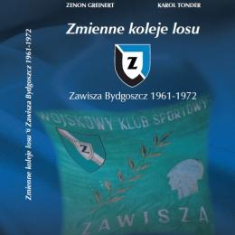 """Książka:  """"Zmienne koleje losu. Zawisza Bydgoszcz 1961-1972"""""""