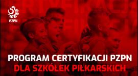 Program Certyfikacji PZPN dla Szkółek Piłkarskich – WAŻNE informacje dla rodziców!