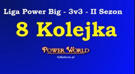 Liga Power Big - 3v3 - 8 Kolejka [16.06 - 19.06]