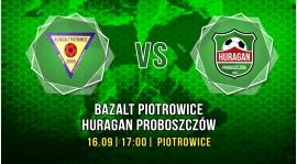 Bazalt Piotrowice vs. Huragan Proboszczów