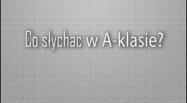 Co słychać w A-klasie? cz. V