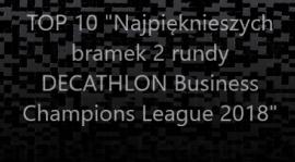 """""""TOP10 Najpiękniejszych bramek 2 rundy DECATHLON Business Champions League 2018"""" - VIDEO"""