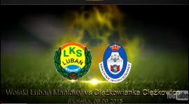 Relacja VIDEO z meczu LUBAŃ Maniowy - CIĘŻKOWIANKA  na Pogórze24.pl