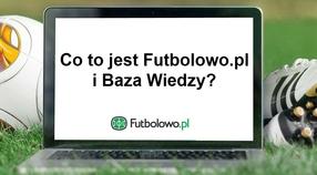Część 1: Co to jest Futbolowo.pl i Baza Wiedzy?
