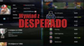 """Desperado: """"Będziemy zadowoleni z gry w TE"""""""