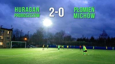 Huragan Proboszczów 2-0 Płomień Michów