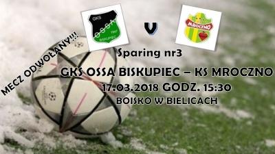 Sparing nr3 OSSA - KS Mroczno - ODWOŁANY!
