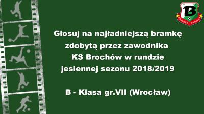 Głosowanie - Najładniejsza bramka rundy jesiennej 18/19 strzelona przez zawodnika KS Brochów.