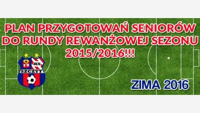 PLAN PRZYGOTOWAŃ DO RUNDY REWANŻOWEJ SEZONU 2015/2016!!!