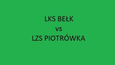 SOBOTA 17:00 - LKS Bełk vs LZS Piotrówka!