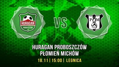 Huragan Proboszczów - Płomień Michów