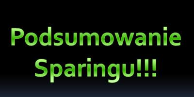 Podsumowanie Sparingu!!!