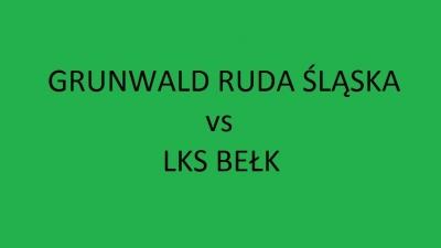Sobota 11:00 - Grunwald Ruda Śląska vs LKS Bełk