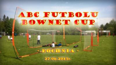 ABC Futbolu Bownet Cup - Bochnia - sobota 27.06.2015r.!