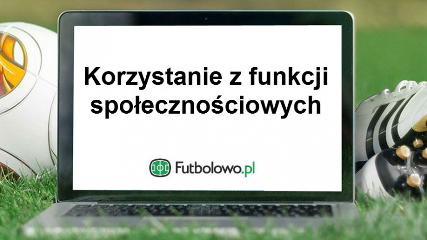Część 4: Korzystanie z funkcji społecznościowych Futbolowo.pl