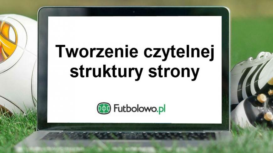 Część 1: Tworzenie czytelnej struktury strony na Futbolowo.pl